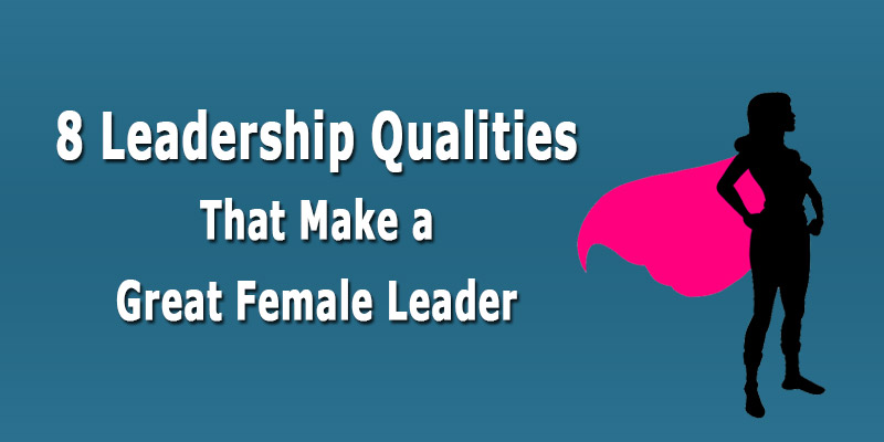 leadership qualities - what makes a great female leader